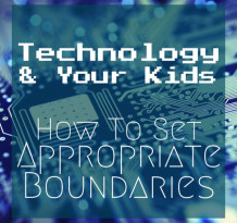 Technology and Your Kids Appropriate Boundaries