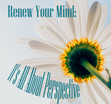 Renew Your Mind Its All About Perspective