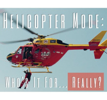 Helicopter Mode: Who's It For... Really?