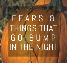Fears & Things That Go Bump in the Night