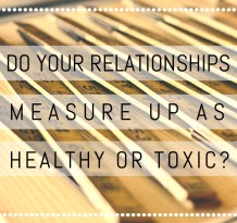 Do Your Relationships Measure Up as Healthy or Toxic?
