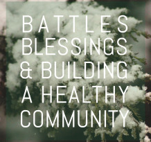 Battles Blessings & Building A Healthy Community