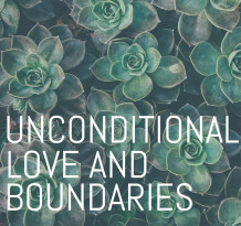 Unconditional Love and Boundaries