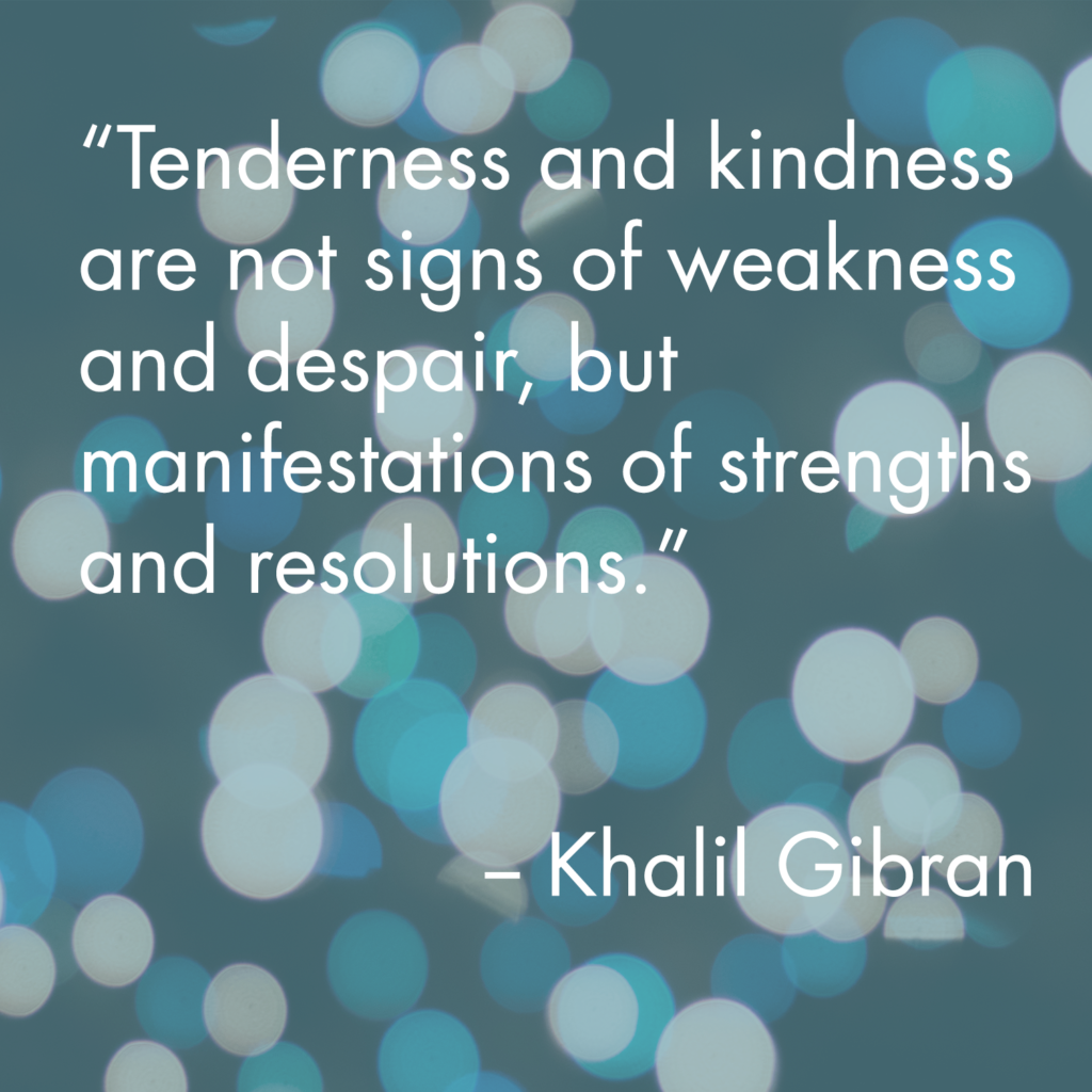 Kindness is not weakness - khalil gibran quote